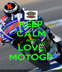 KEEP CALM AND LOVE MOTOGP - Personalised Poster A4 size