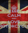 KEEP CALM AND LOVE MOTORCYCLE - Personalised Poster A4 size