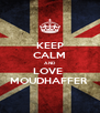 KEEP CALM AND LOVE  MOUDHAFFER  - Personalised Poster A4 size