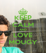 KEEP CALM AND LOVE MOUGY - Personalised Poster A4 size