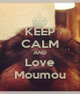 KEEP CALM AND Love Moumou - Personalised Poster A4 size