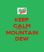 KEEP CALM AND LOVE MOUNTAIN DEW - Personalised Poster A4 size