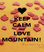 KEEP CALM AND LOVE MOUNTAIN! - Personalised Poster A4 size