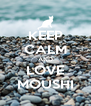 KEEP CALM AND LOVE MOUSHI - Personalised Poster A4 size