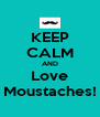 KEEP CALM AND Love Moustaches! - Personalised Poster A4 size