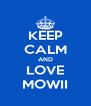 KEEP CALM AND LOVE MOWII - Personalised Poster A4 size