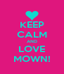 KEEP CALM AND LOVE MOWN! - Personalised Poster A4 size