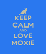 KEEP CALM AND LOVE MOXIE - Personalised Poster A4 size