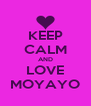 KEEP CALM AND LOVE MOYAYO - Personalised Poster A4 size