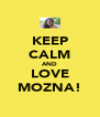 KEEP CALM AND LOVE MOZNA! - Personalised Poster A4 size