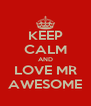 KEEP CALM AND LOVE MR AWESOME - Personalised Poster A4 size