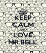 KEEP CALM AND LOVE MR.BELL - Personalised Poster A4 size