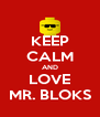 KEEP CALM AND LOVE MR. BLOKS - Personalised Poster A4 size