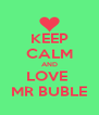 KEEP CALM AND LOVE  MR BUBLE - Personalised Poster A4 size