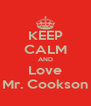 KEEP CALM AND Love Mr. Cookson - Personalised Poster A4 size