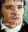KEEP CALM AND LOVE MR.DARCY - Personalised Poster A4 size