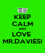 KEEP CALM AND LOVE  MR.DAVIES! - Personalised Poster A4 size