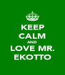KEEP CALM AND LOVE MR. EKOTTO - Personalised Poster A4 size