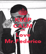 KEEP CALM and Love Mr.Federico - Personalised Poster A4 size
