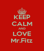 KEEP CALM AND LOVE Mr.Fitz - Personalised Poster A4 size