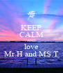 KEEP CALM AND love Mr.H and MS.T - Personalised Poster A4 size