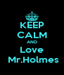 KEEP CALM AND Love  Mr.Holmes - Personalised Poster A4 size