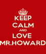 KEEP CALM AND LOVE  MR.HOWARD - Personalised Poster A4 size