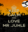 KEEP CALM AND LOVE MR .JUHLE - Personalised Poster A4 size