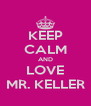 KEEP CALM AND LOVE MR. KELLER - Personalised Poster A4 size