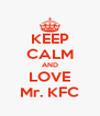 KEEP CALM AND LOVE Mr. KFC - Personalised Poster A4 size