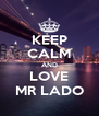 KEEP CALM AND LOVE MR LADO - Personalised Poster A4 size