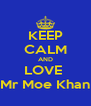 KEEP CALM AND LOVE  Mr Moe Khan - Personalised Poster A4 size