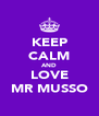 KEEP CALM AND LOVE MR MUSSO - Personalised Poster A4 size