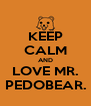 KEEP CALM AND LOVE MR. PEDOBEAR. - Personalised Poster A4 size