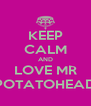 KEEP CALM AND LOVE MR POTATOHEAD - Personalised Poster A4 size
