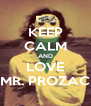 KEEP CALM AND LOVE MR. PROZAC - Personalised Poster A4 size