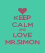 KEEP CALM AND LOVE MR.SIMON - Personalised Poster A4 size