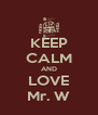 KEEP CALM AND LOVE Mr. W - Personalised Poster A4 size