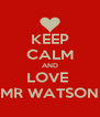 KEEP CALM AND LOVE  MR WATSON - Personalised Poster A4 size
