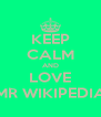 KEEP CALM AND LOVE MR WIKIPEDIA - Personalised Poster A4 size