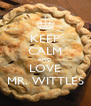 KEEP CALM AND LOVE MR. WITTLES - Personalised Poster A4 size