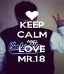 KEEP CALM AND LOVE MR.18 - Personalised Poster A4 size