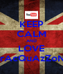 KEEP CALM AND LOVE MrAcQuAzZoNe - Personalised Poster A4 size