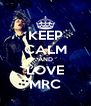 KEEP CALM AND LOVE MRC - Personalised Poster A4 size