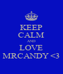KEEP CALM AND LOVE MRCANDY <3 - Personalised Poster A4 size