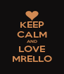 KEEP CALM AND LOVE MRELLO - Personalised Poster A4 size