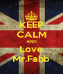 KEEP CALM AND Love Mr.Fabb - Personalised Poster A4 size