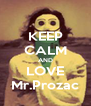 KEEP CALM AND LOVE Mr.Prozac - Personalised Poster A4 size