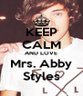 KEEP CALM AND LOVE Mrs. Abby Styles - Personalised Poster A4 size