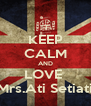 KEEP CALM AND LOVE  Mrs.Ati Setiati - Personalised Poster A4 size